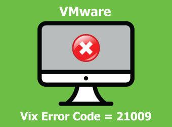 VMware Vix Error Code 21009