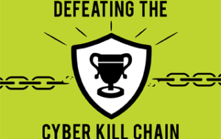 DEFEATING THE CYBER KILL CHAIN